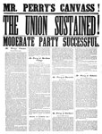 Mr. Perry's canvass ; The Union Sustained! ; Moderate party successfull